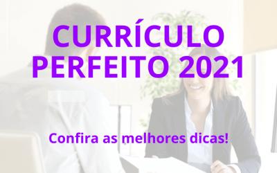 Confira as melhores dicas de currículo perfeito 2021!