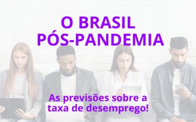 O Brasil pós-pandemia e a taxa de desemprego 2021
